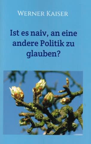 Ist es naiv, an eine andere Politik zu glauben?