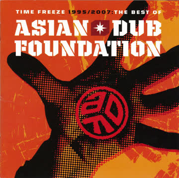 Asian Dub Foundation - Time Freeze 1995/2007: The Best Of Asian Dub Foundation