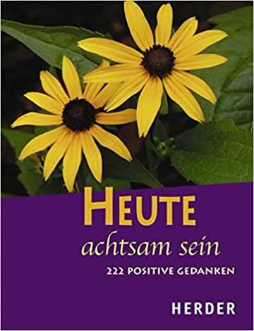 Heute achtsam sein - 222 positive Gedanken