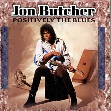 JON BUTCHER - Positively the Blues