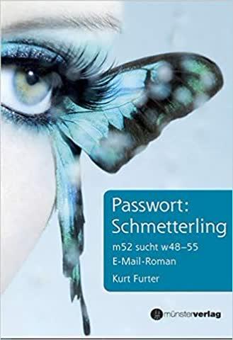 Passwort: Schmetterling. m52 sucht w48–55. E-Mail-Roman
