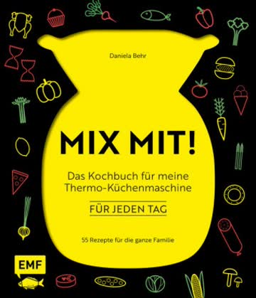 MIX MIT! Das Kochbuch für meine Thermo-Küchenmaschine - für jeden Tag