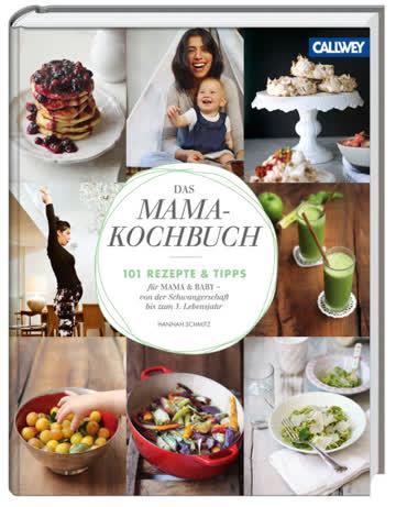 Das Mama-Kochbuch. 101 Rezepte & Tipps.