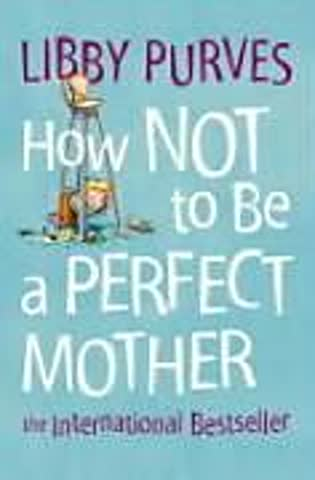 How Not be Be a PERFEKT MOTHER