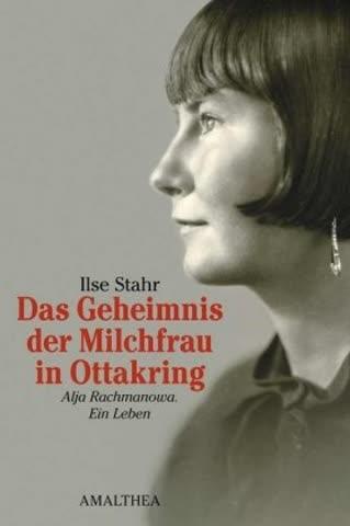 Das Geheimnis der Milchfrau in Ottakring Alja Rachmanova. Ein Leben