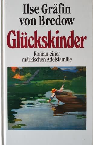 Glückskinder - Roman einer märkischen Adelsfamilie