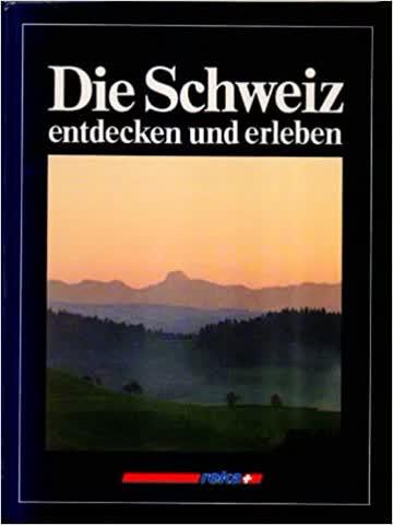 Die Schweiz entdecken und erleben