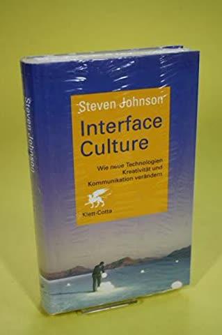 Interface Culture - Wie neue Technologien Kreativität und Ko