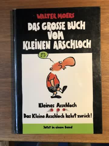 Das grosse Buch vom kleinen Arschloch