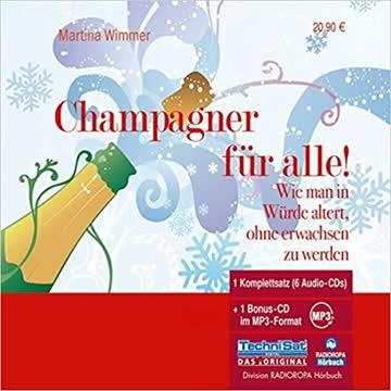 Champagner für alle! Wie man in Würde altert, ohne erwachsen zu werden