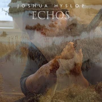 """Joshua Hyslop """"Echos"""" CD 2017 Folk"""