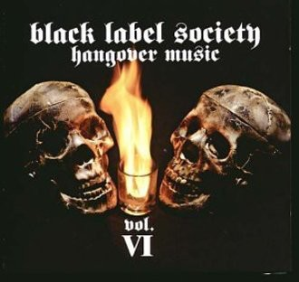 Zakk Wylde's Black Label Society - Hangover Music Vol.6