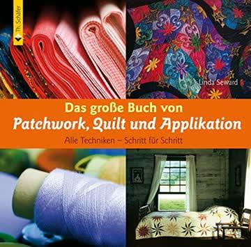 Das grosse Buch von Patchwork, Quilt und Applikation