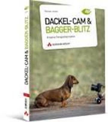Dackel-Cam und Bagger-Blitz - Kreative Fotografieprojekte