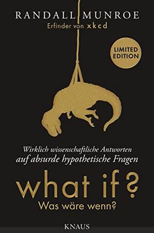 What if? Was wäre wenn? - Wirklich wissenschaftliche Antworten auf absurde hypothetische Fragen: Erweiterte Fan-Edition in limitierter Auflage