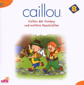 Caillou 8: der Cowboy und weitere Geschichten