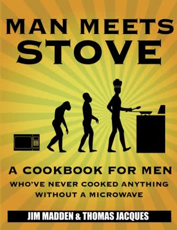 MAN MEETS STOVE, A cookbook for men...