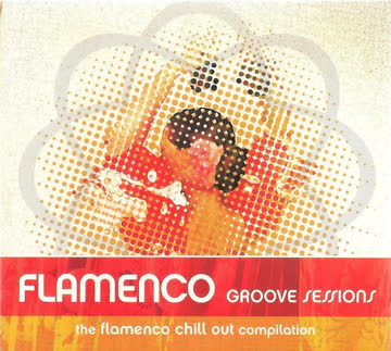Various Artists - Flamenco Groove Sessions - The Flamenco Chill Out Compilation