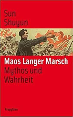 Maos Langer Marsch. Mythos und Wahrheit