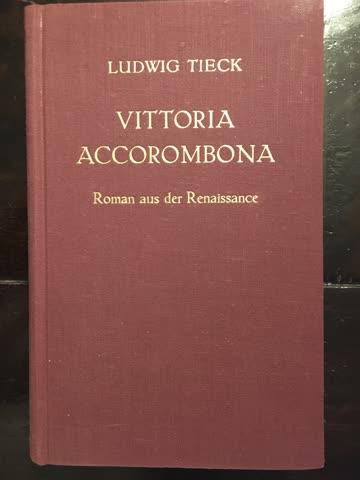 Ludwig Tieck: Vittoria Accorombona. Roman aus d. Renaissance