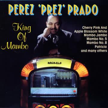 Perez 'Prez' Prado & His Orchestra - King Of Mambo