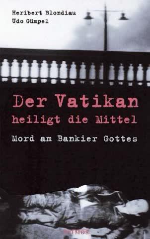 Der Vatikan heiligt die Mittel / Mord am Bankier Gottes