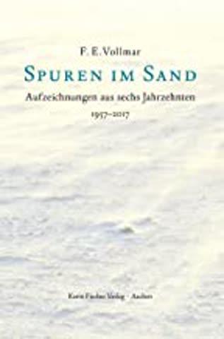 Spuren im Sand. Aufzeichnungen aus 6 Jahrzehnten 1957-2017