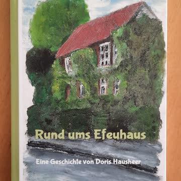 Rund ums Efeuhaus: eine Geschichte von Doris Hausheer