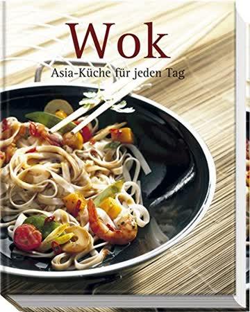 Wok. Asia-Küche für jeden Tag