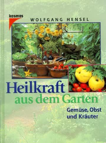 Heilkraft aus dem Garten. Gemüse, Obst und Kräuter.