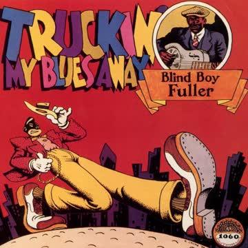 Blind Boy Fuller - Truckin' My Blues Away