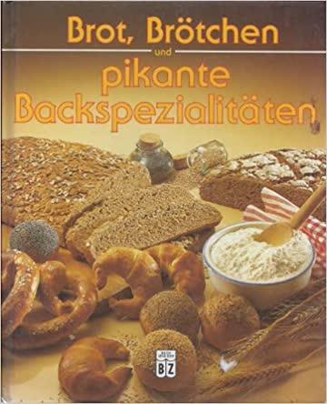 Brot, Brötchen und Pikante Backspezialitäten