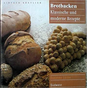 Brotbacken - Klassische und moderne Rezepte