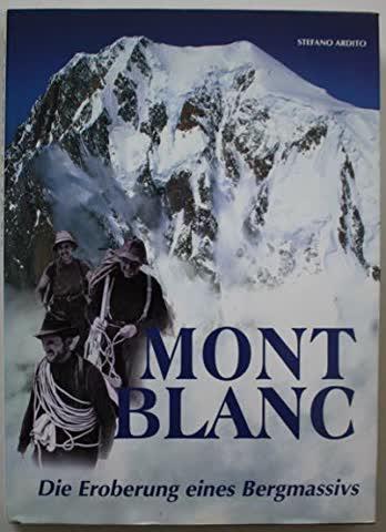 Mont Blanc - Die Eroberung eines Bergmassivs