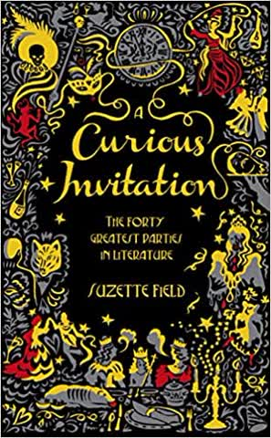 A Curious Invitation: The Forty Greatest Parties in Literatu
