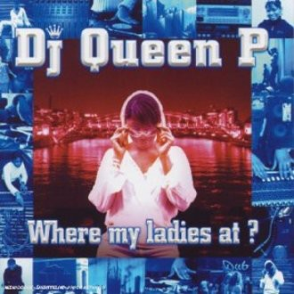 DJ Queen P - Where My Ladies at