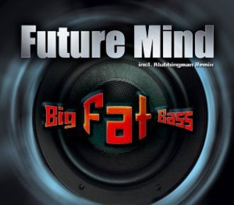 Future Mind - Big Fat Bass