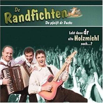 de Randfichten - Lebt denn dr Holzmichl noch...?