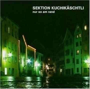 Sektion Kuchikäschtli - Nur So Am Rand