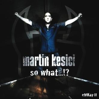 Martin Kesici - So What...?! Emkay2