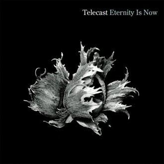 Telecast - Eternity Is Now