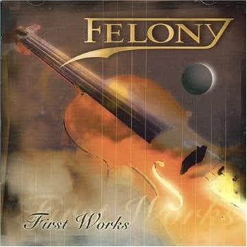 Felony - First Works