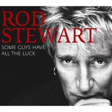 Rod Stewart - Some Guys Have All The Luck - Very Best Of