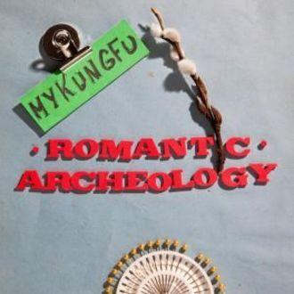 Mykungfu - Romantic Archeology