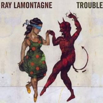 Lamontagne Ray - Trouble