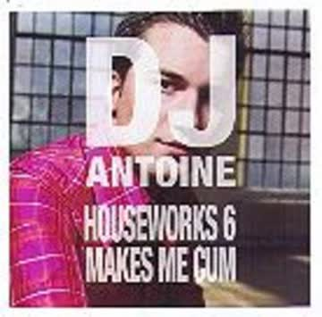 DJ Antoine - Houseworks 06-Makes me cum