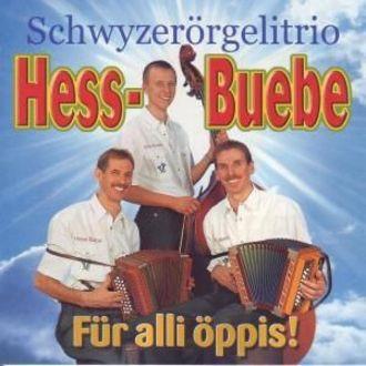 Hess-Buebe Schwyzerörgelitrio - Für Alli Öppis!
