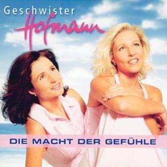 Geschwister Hofmann - Die Macht Der Gefühle