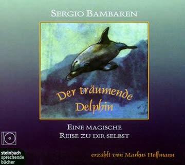 Der träumende Delphin. Eine magische Reise zu dir selbst. 1 CD