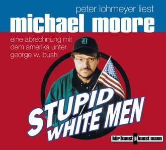 Stupid white men. Eine Abrechnung mit dem Amerika unter George W. Bush